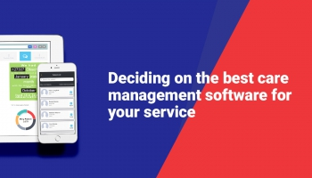Deciding on the best care management software for your service